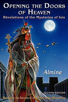 Opening the Doors of Heaven The Revelations of the Mysteries of Isis (Second Edition) N/A 9781934070314 Front Cover