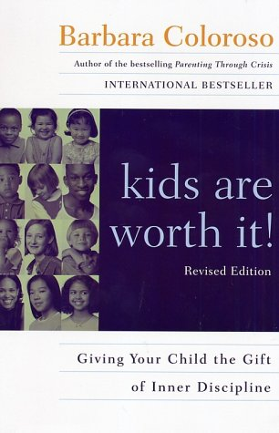 Kids Are Worth It! Giving Your Child the Gift of Inner Discipline  2002 (Revised) edition cover