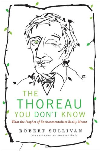 Thoreau You Don't Know What the Prophet of Environmentalism Really Meant  2009 9780061710315 Front Cover
