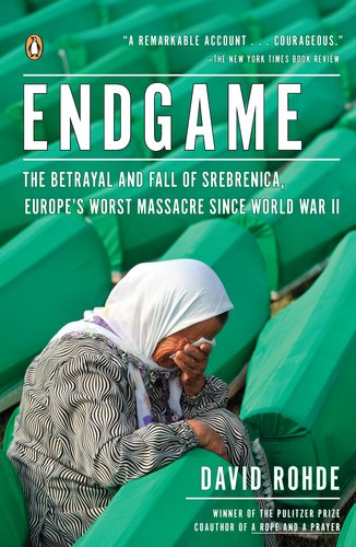 Endgame The Betrayal and Fall of Srebrenica, Europe's Worst Massacre since World War II  2012 9780143120315 Front Cover