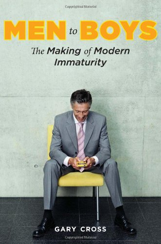 Men to Boys The Making of Modern Immaturity  2010 edition cover