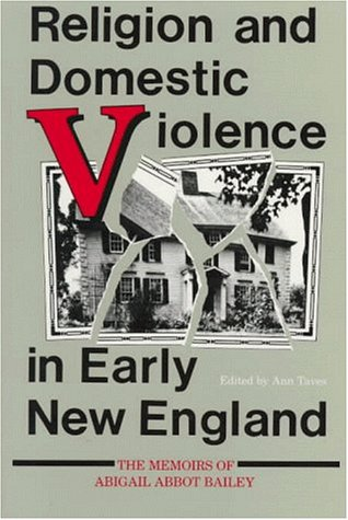 Religion and Domestic Violence in Early New England The Memoirs of Abigail Abbot Bailey Annotated edition cover