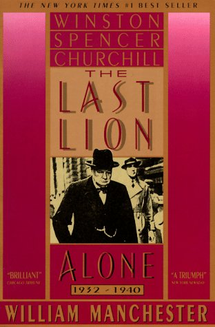Last Lion Winston Spencer Churchill - Alone, 1932-1940 N/A edition cover