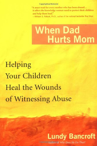 When Dad Hurts Mom Helping Your Children Heal the Wounds of Witnessing Abuse  2005 9780425200315 Front Cover