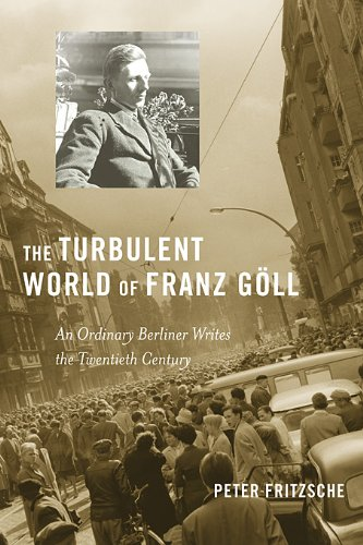 Turbulent World of Franz G�ll An Ordinary Berliner Writes the Twentieth Century  2011 9780674055315 Front Cover