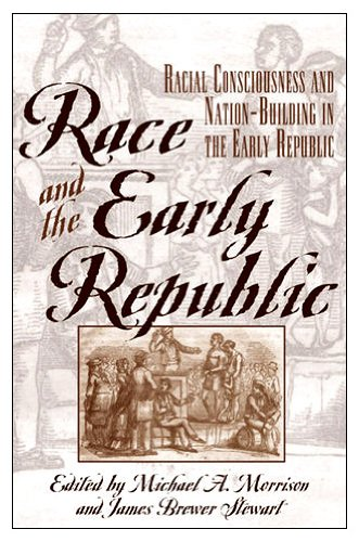 Race and the Early Republic Racial Consciousness and Nation Building in the Early Republic  2001 edition cover