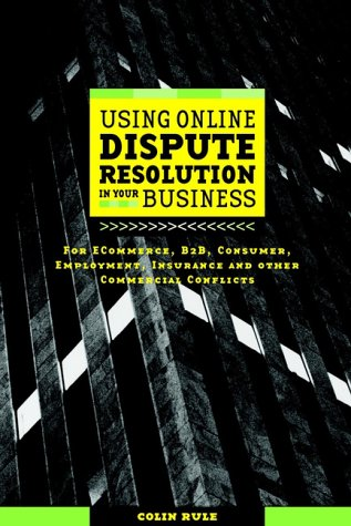 Online Dispute Resolution for Business B2B, ECommerce, Consumer, Employment, Insurance, and Other Commercial Conflicts  2002 edition cover
