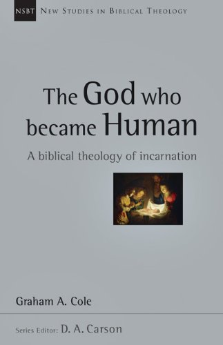 God Who Became Human A Biblical Theology of Incarnation  2013 edition cover