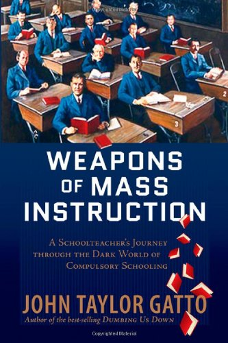 Weapons of Mass Instruction A Schoolteacher's Journey Through the Dark World of Compulsory Schooling  2009 edition cover