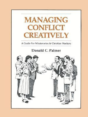 Managing Conflict Creatively A Guide for Missionaries and Christian Workers N/A edition cover