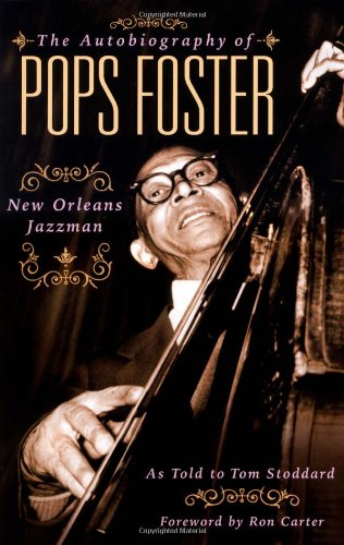 Autobiography of Pops Foster New Orleans Jazz Man  2005 9780879308315 Front Cover