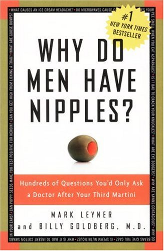 Why Do Men Have Nipples? Hundreds of Questions You'd Only Ask a Doctor after Your Third Martini  2005 9781400082315 Front Cover