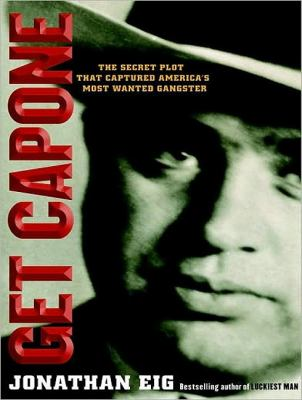 Get Capone!: The Secret Plot That Captured America's Most Wanted Gangster  2010 edition cover