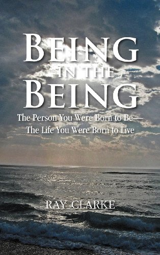 Being in the Being: The Person You Were Born to Be—the Life You Were Born to Live  2012 edition cover