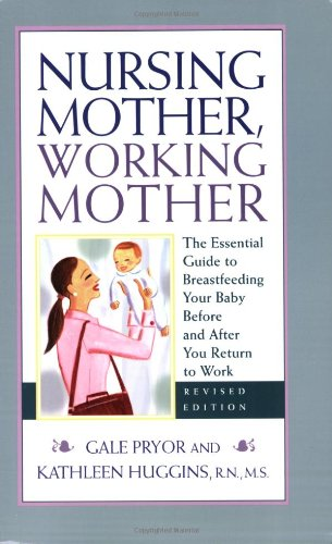 Nursing Mother, Working Mother The Essential Guide to Breastfeeding Your Baby Before and after You Return to Work 2nd 2006 (Revised) 9781558323315 Front Cover