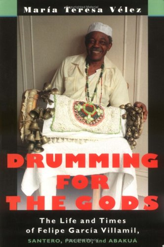 Drumming for the Gods The Life and Times of Felipe Garc�a Villamil, Santero, Palero and Abakua  2000 edition cover