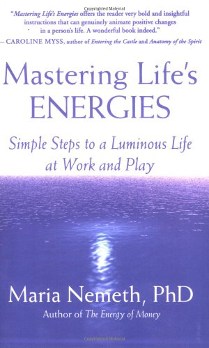 Mastering Life's Energies Simple Steps to a Luminous Life at Work and Play  2007 9781577315315 Front Cover