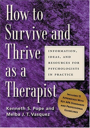 How to Survive and Thrive As a Therapist Information, Ideas, and Resources for Psychologists in Practice  2005 edition cover