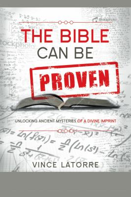 Bible Can Be Proven Unlocking Ancient Mysteries of a Divine Imprint  2012 9781935245315 Front Cover