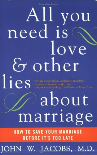 All You Need Is Love and Other Lies about Marriage How to Save Your Marriage Before It's Too Late  2005 edition cover