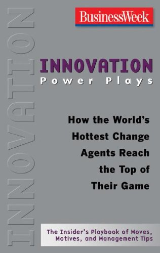 Innovation Power Plays How the World's Hottest Change Agents Reach the Top of Their Game  2008 edition cover