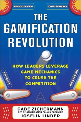 Gamification Revolution How Leaders Leverage Game Mechanics to Crush the Competition  2013 edition cover