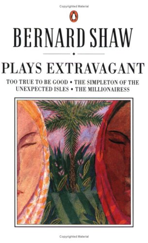 Plays Extravagant Too True to Be Good; the Simpleton of the Unexpected Isles; the Millionairess N/A edition cover