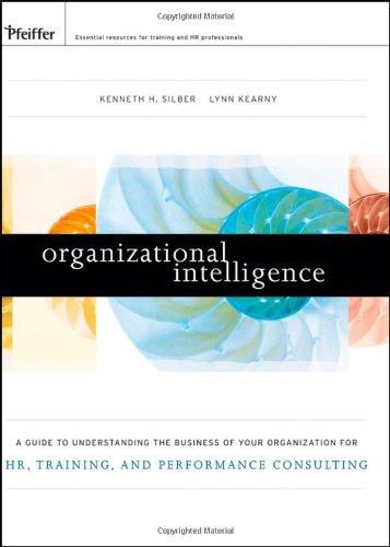 Organizational Intelligence A Guide to Understanding the Business of Your Organization for Hr, Training, and Performance Consulting  2009 edition cover