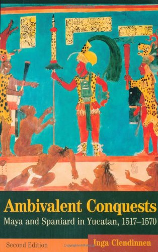 Ambivalent Conquests Maya and Spaniard in Yucatan, 1517-1570 2nd 2002 (Revised) edition cover