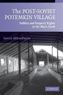 Post-Soviet Potemkin Village Politics and Property Rights in the Black Earth  2008 9780521709316 Front Cover