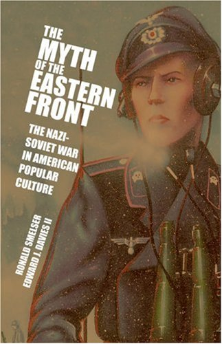 Myth of the Eastern Front The Nazi-Soviet War in American Popular Culture  2007 edition cover