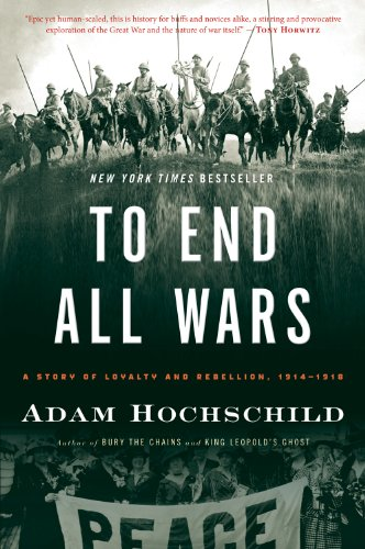 To End All Wars A Story of Loyalty and Rebellion, 1914-1918  2011 edition cover