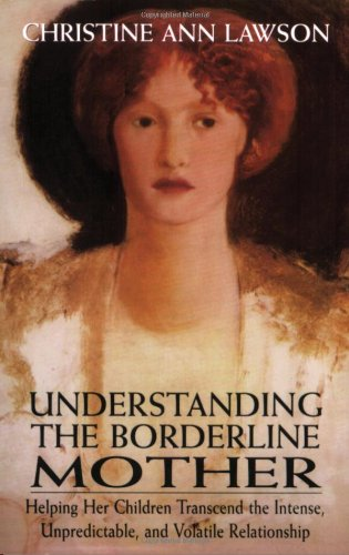 Understanding the Borderline Mother Helping Her Children Transcend the Intense, Unpredictable, and Volatile Relationship N/A edition cover