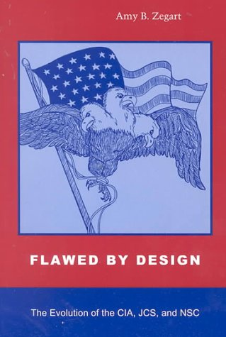 Flawed by Design The Evolution of the CIA, JCS, and NSC N/A edition cover