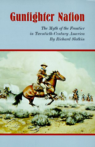 Gunfighter Nation The Myth of the Frontier in Twentieth-Century America N/A edition cover