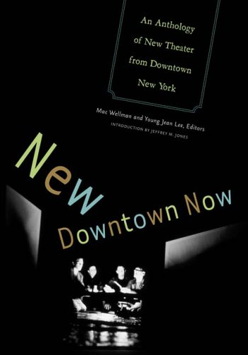 New Downtown Now An Anthology of New Theater from Downtown New York  2006 edition cover