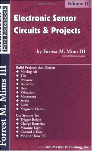 Electronic Sensor Circuits and Projects : Forrest M. Mims Engineer's Mini Notebook Vol. 3 1st 2000 9780945053316 Front Cover