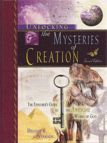 Unlocking the Mysteries of Creation The Explorer's Guide to the Awesome Works of God  2012 edition cover
