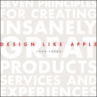 Design Like Apple Seven Principles for Creating Insanely Great Products, Services, and Experiences  2012 edition cover