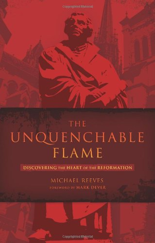 Unquenchable Flame Discovering the Heart of the Reformation  2010 edition cover