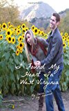I Found My Heart in West Virginia  N/A 9781490958316 Front Cover