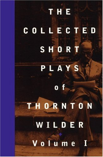 Collected Shorter Plays of Thornton Wilder  N/A edition cover