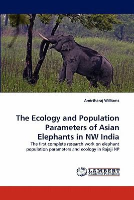 Ecology and Population Parameters of Asian Elephants in Nw Indi  N/A 9783838354316 Front Cover