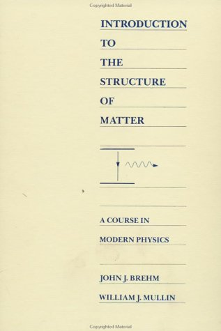 Introduction to the Structure of Matter A Course in Modern Physics 1st 1989 9780471605317 Front Cover