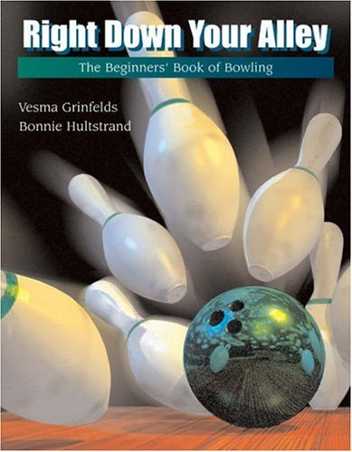 Right down Your Alley The Beginner's Book of Bowling  2003 9780534560317 Front Cover