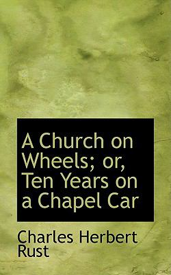Church on Wheels; or, Ten Years on a Chapel Car N/A edition cover