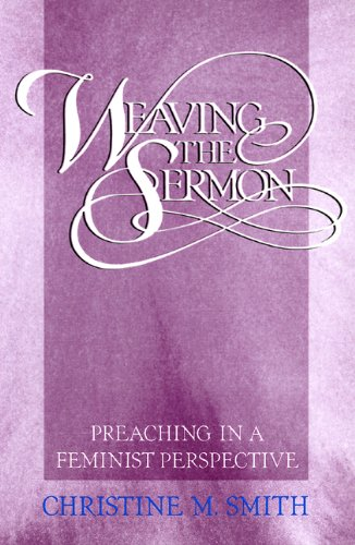 Weaving the Sermon Preaching in a Feminist Perspective N/A 9780664250317 Front Cover