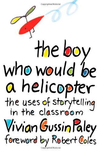 Boy Who Would Be a Helicopter The Uses of Storytelling in the Classroom  1990 edition cover