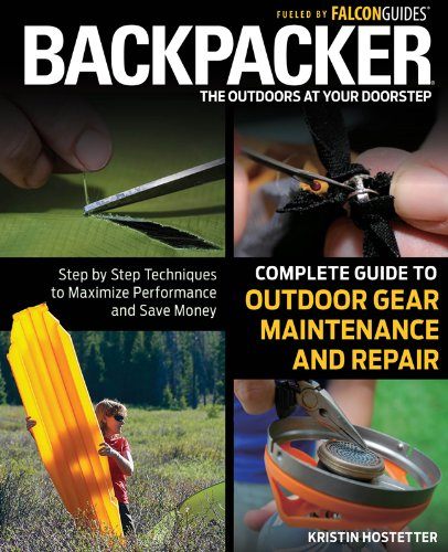 Backpacker Magazine's Complete Guide to Outdoor Gear Maintenance and Repair Step by Step Techniques to Maximize Performance and Save Money  2012 edition cover