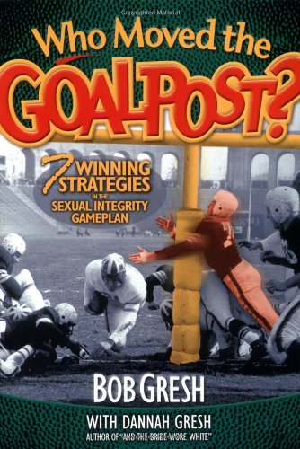 Who Moved the Goalpost? 7 Winning Strategies in the Sexual Integrity Game Plan  2001 edition cover